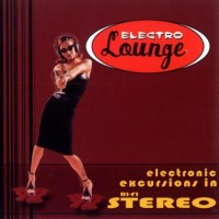 Electro Lounge- Electronic Excursions In Hi-Fidelity