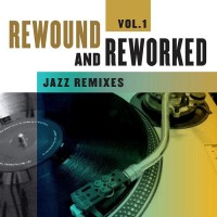 Rewound & Reworked - Jazz Remixes Vol. 1