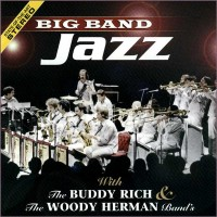 Big Band Jazz, The Woody Herman & The Buddy Rich Bands