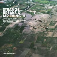Strange Breaks & Mr. Thing II