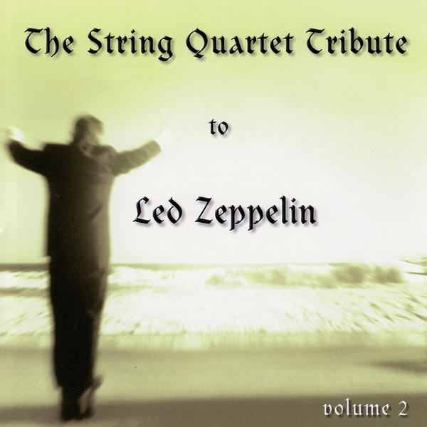 The String Quartet Tribute To Led Zeppelin - Volume 2
