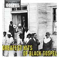 Platinum Gospel-The Greatest Hits of Black Gospel