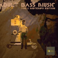 Adult Bass Music Vol. 2 - Midtempo Edition