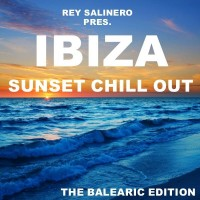 Rey Salinero pres. - Ibiza Sunset Chill Out (The Balearic Ed