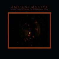 Ambient Martyr_ Selected Works