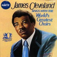 James Cleveland Sings With the Worlds Greatest Choirs