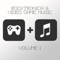 Rocktronica and Video Game Music, Vol. 1