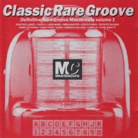 Classic Rare Groove_ Definitive Mastercuts, Vol. 1