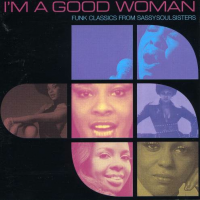I'm A Good Woman_ Funk Classics From Sassy Soul Sisters