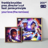Your Love (The Remixes) [Frankie Knuckles pres. Director's C