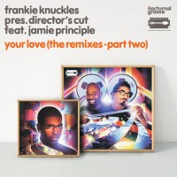 Your Love (The Remixes - Part 2) [Frankie Knuckles pres. Dir