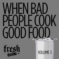 When Bad People Cook Good Food, Vol. 3