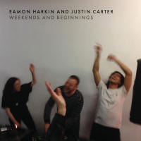 Eamon Harkin and Justin Carter_ Weekends and Beginnings