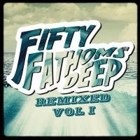 Fifty Fathoms Deep Remixed Vol 1